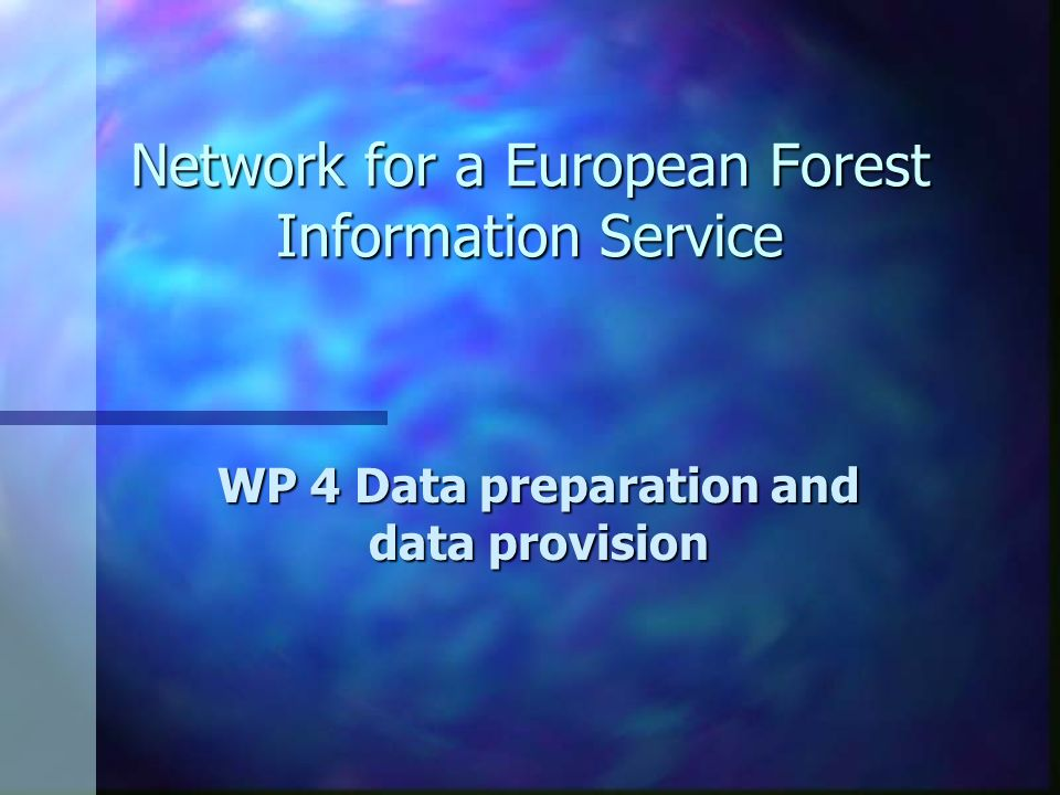 Network for a European Forest Information Service WP 4 Data preparation and data provision