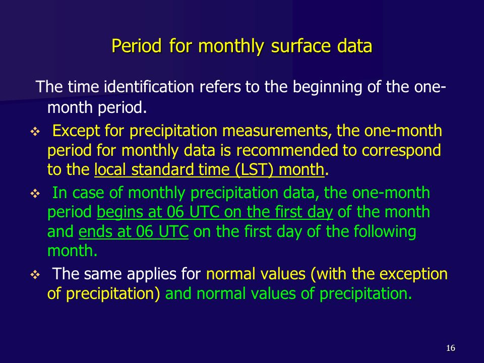 16 Period for monthly surface data The time identification refers to the beginning of the one- month period. Except for precipitation measurements, th