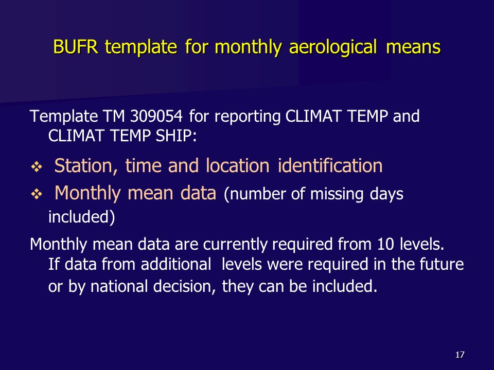 17 BUFR template for monthly aerological means Template TM 309054 for reporting CLIMAT TEMP and CLIMAT TEMP SHIP: Station, time and location identific