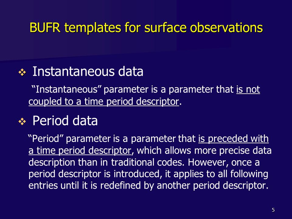 5 BUFR templates for surface observations Instantaneous data Instantaneous parameter is a parameter that is not coupled to a time period descriptor. P