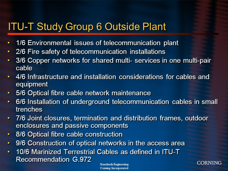 Standards Engineering Corning Incorporated ITU-T Study Group 6 Outside Plant 1/6 Environmental issues of telecommunication plant 2/6 Fire safety of te
