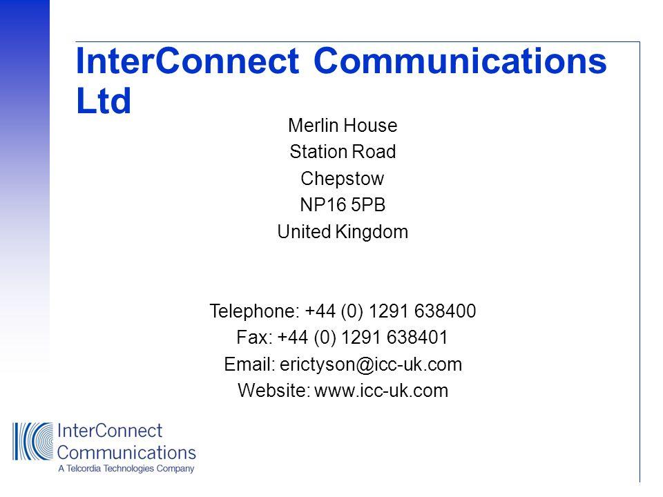 InterConnect Communications Ltd Merlin House Station Road Chepstow NP16 5PB United Kingdom Telephone: +44 (0) 1291 638400 Fax: +44 (0) 1291 638401 Ema
