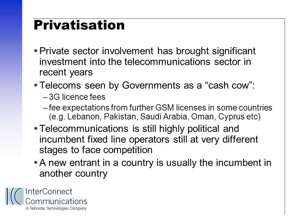 Privatisation Private sector involvement has brought significant investment into the telecommunications sector in recent years Telecoms seen by Govern