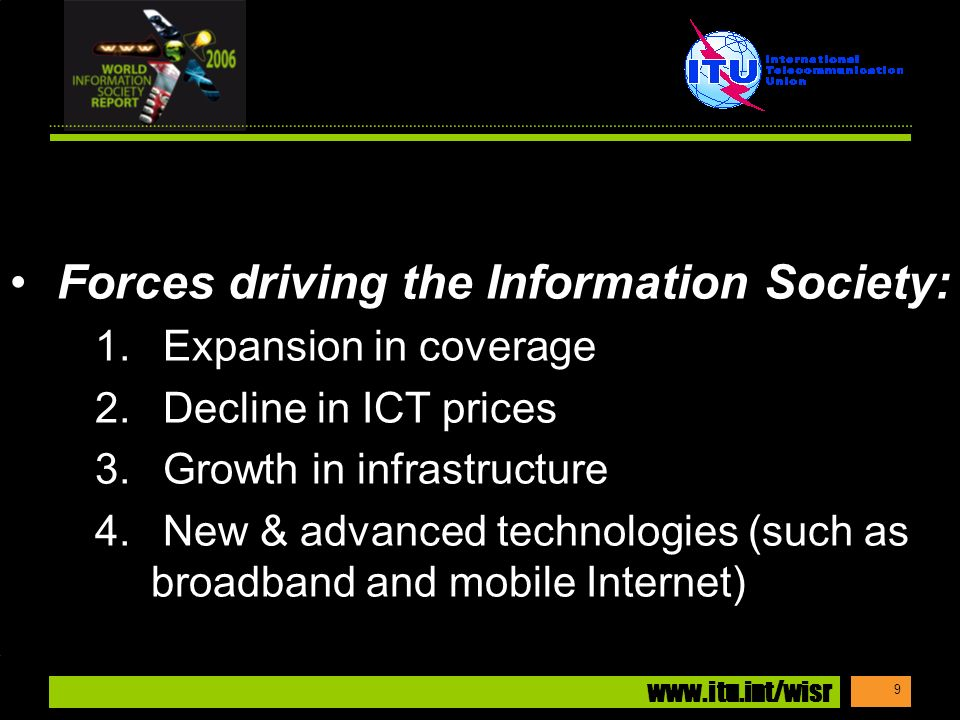 www.itu.int/wisr 9 Forces driving the Information Society: 1.
