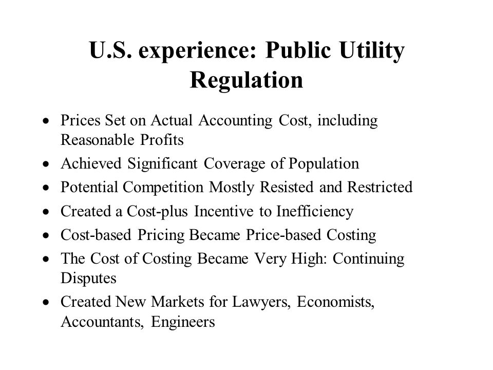 U.S. experience: Public Utility Regulation Prices Set on Actual Accounting Cost, including Reasonable Profits Achieved Significant Coverage of Populat