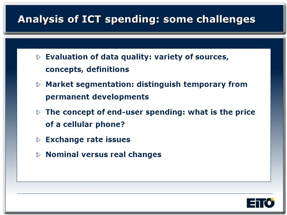 Analysis of ICT spending: some challenges Evaluation of data quality: variety of sources, concepts, definitions Market segmentation: distinguish tempo
