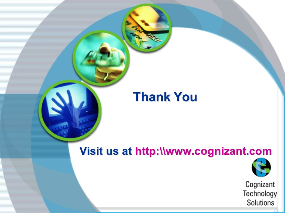 Thank You Visit us at http:\\www.cognizant.com