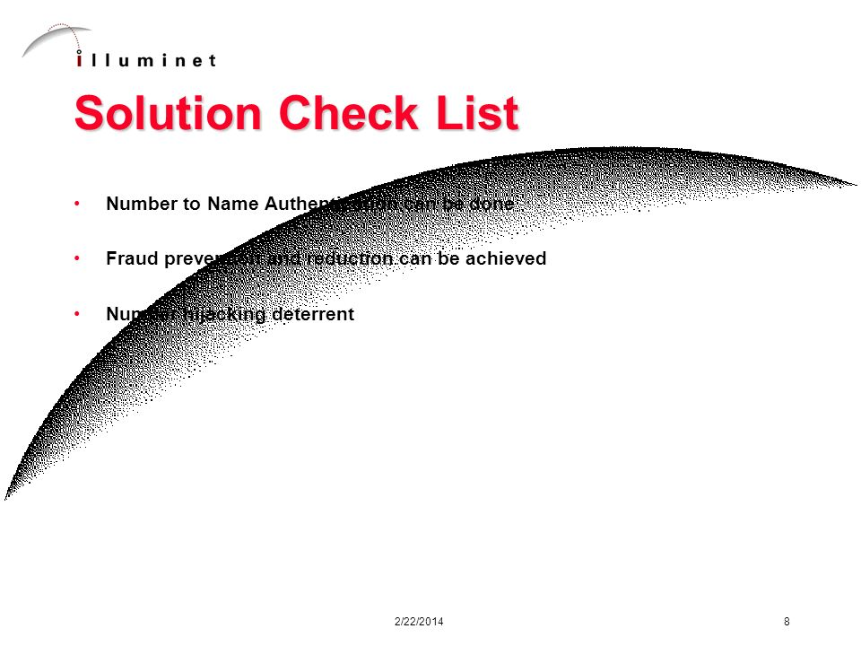 2/22/2014 8 Solution Check List Number to Name Authentication can be done Fraud prevention and reduction can be achieved Number hijacking deterrent