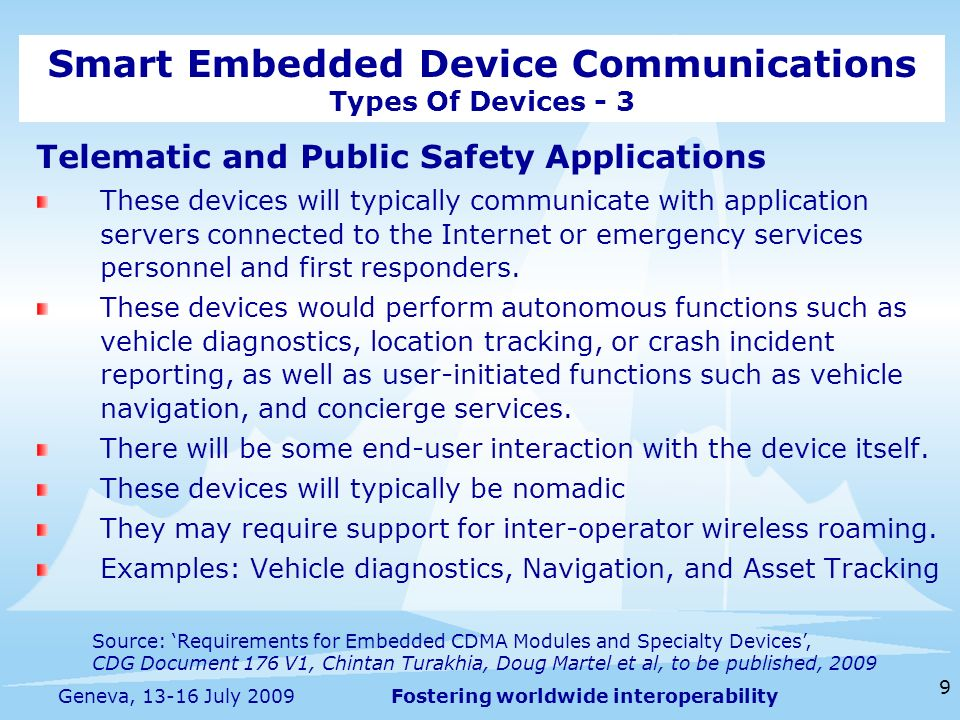 Fostering worldwide interoperability 9 Geneva, 13-16 July 2009 Telematic and Public Safety Applications These devices will typically communicate with application servers connected to the Internet or emergency services personnel and first responders.