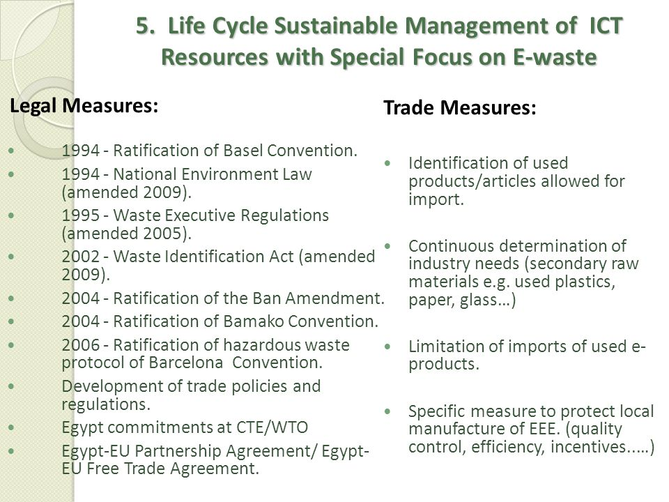 5. Life Cycle Sustainable Management of ICT Resources with Special Focus on E-waste Legal Measures: 1994 - Ratification of Basel Convention. 1994 - Na