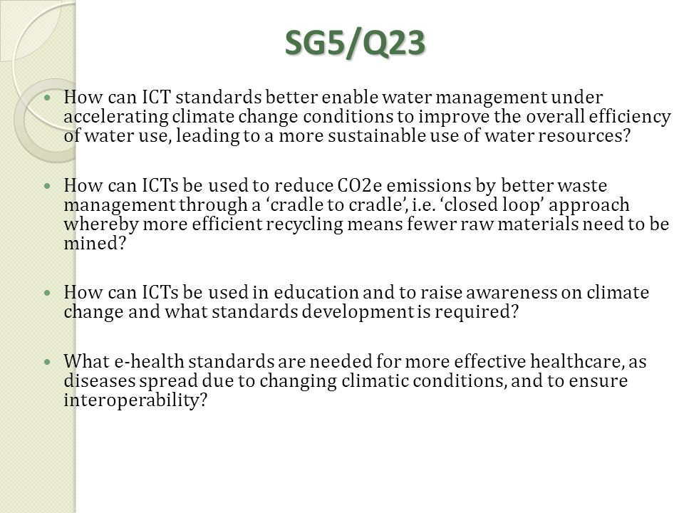 SG5/Q23 How can ICT standards better enable water management under accelerating climate change conditions to improve the overall efficiency of water u
