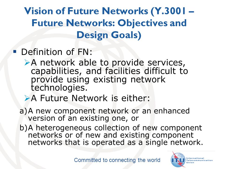 Committed to connecting the world Definition of FN: A network able to provide services, capabilities, and facilities difficult to provide using existing network technologies.