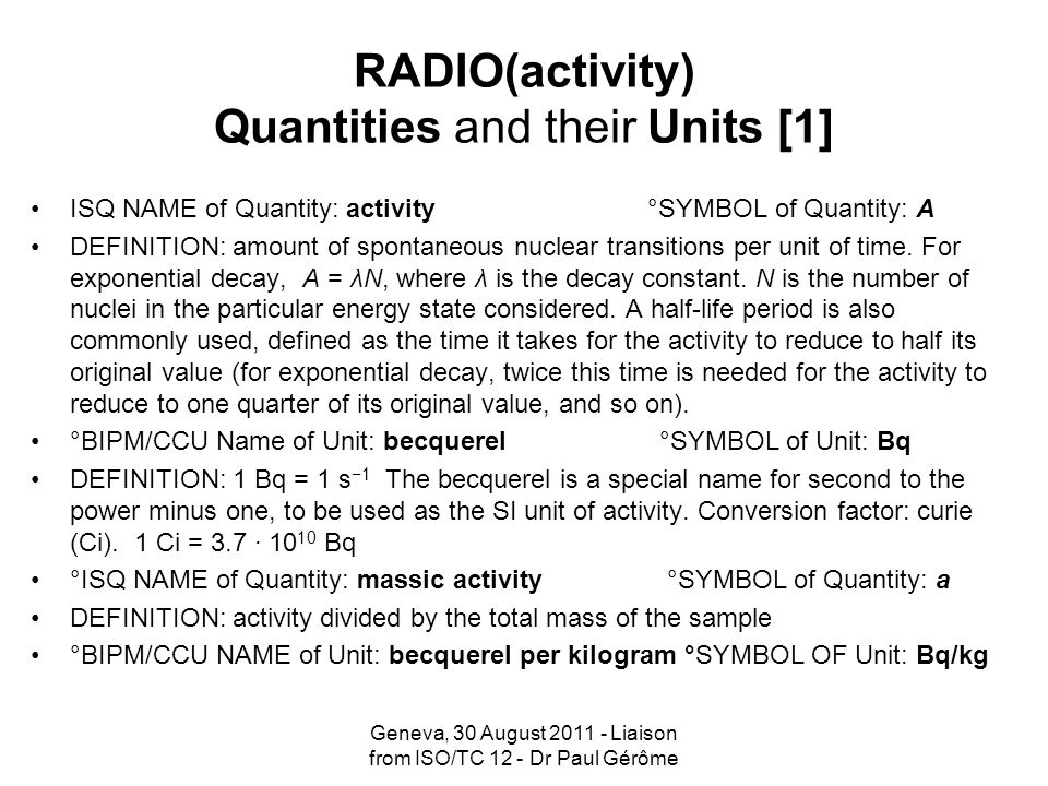 RADIO(activity) Quantities and their Units [1] ISQ NAME of Quantity: activity °SYMBOL of Quantity: A DEFINITION: amount of spontaneous nuclear transit