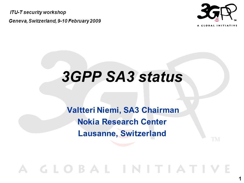 1 3GPP SA3 status Valtteri Niemi, SA3 Chairman Nokia Research Center Lausanne, Switzerland ITU-T security workshop Geneva, Switzerland, 9-10 February