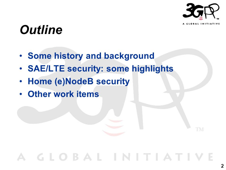 2 Outline Some history and background SAE/LTE security: some highlights Home (e)NodeB security Other work items