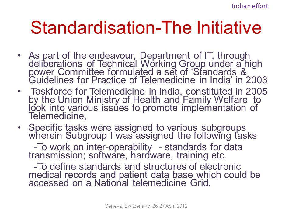 Defining the standards- Key Objectives A clear vision for the objective of defining standards To Increase accessibility to quality medical care to all To promote growth of e-Health and HMIS To identify and support mechanisms for protecting privacy & confidentiality of health data and security and legal issues.