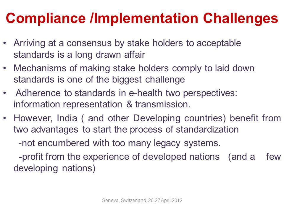 Compliance /Implementation Challenges (contd.) Face twin challenge in terms of -Knowledgeable human resource and -Need to optimize short term financial burden with an expectation of long term ROI.