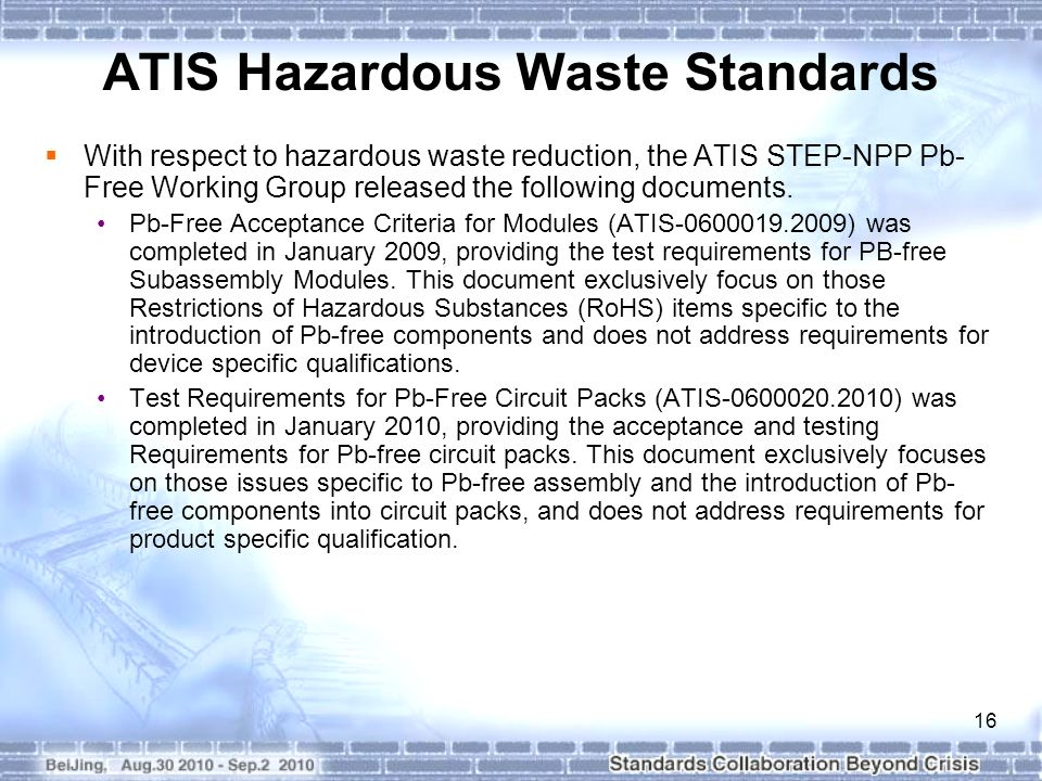 16 ATIS Hazardous Waste Standards With respect to hazardous waste reduction, the ATIS STEP-NPP Pb- Free Working Group released the following documents.