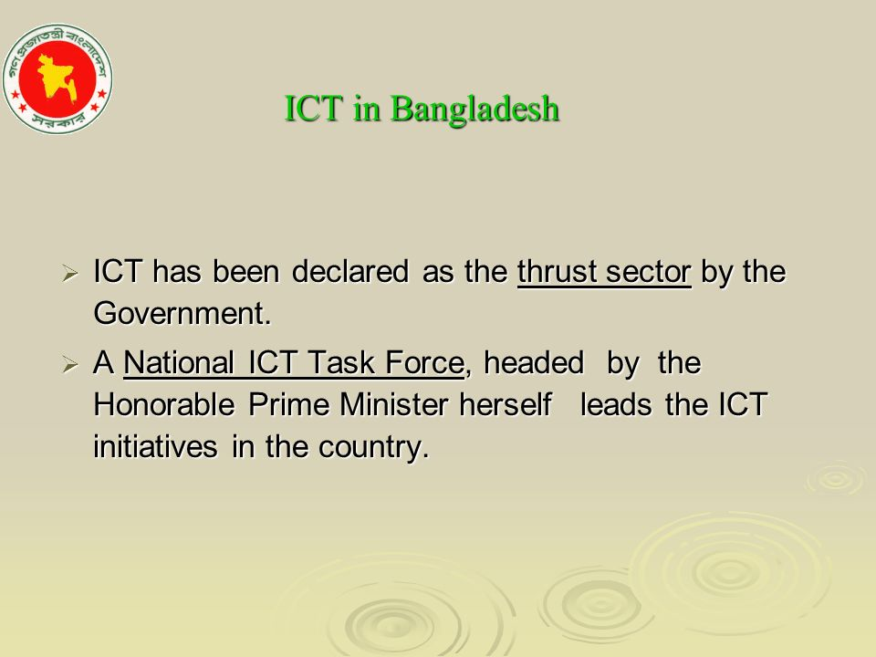 ICT in Bangladesh ICT in Bangladesh ICT has been declared as the thrust sector by the Government.