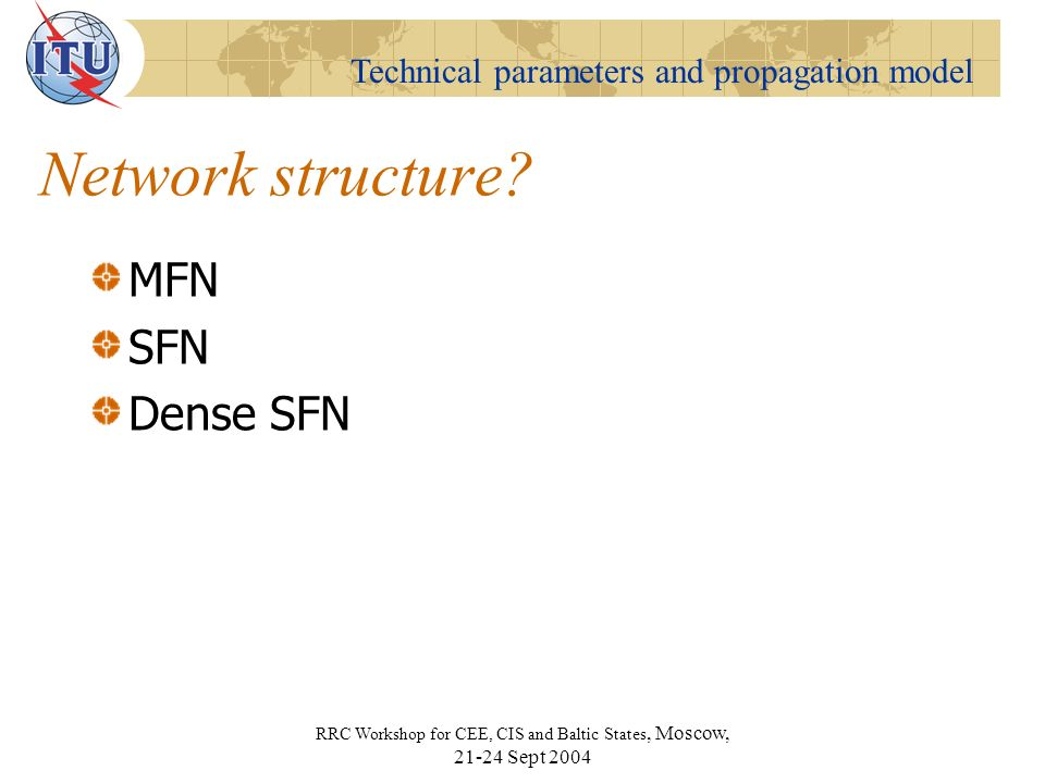 Technical parameters and propagation model RRC Workshop for CEE, CIS and Baltic States, Moscow, Sept 2004 Network structure.