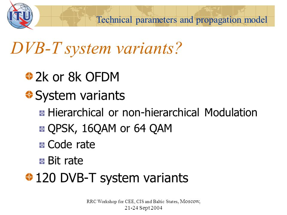 Technical parameters and propagation model RRC Workshop for CEE, CIS and Baltic States, Moscow, Sept 2004 DVB-T system variants.