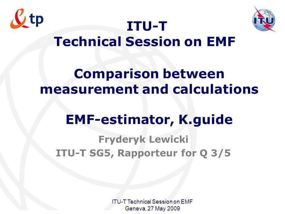 International Telecommunication Union ITU-T Technical Session on EMF Geneva, 27 May 2009 ITU-T Technical Session on EMF Fryderyk Lewicki ITU-T SG5, Ra