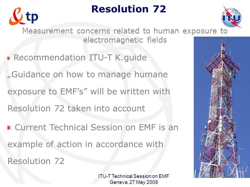 International Telecommunication Union ITU-T Technical Session on EMF Geneva, 27 May 2009 Resolution 72 Measurement concerns related to human exposure
