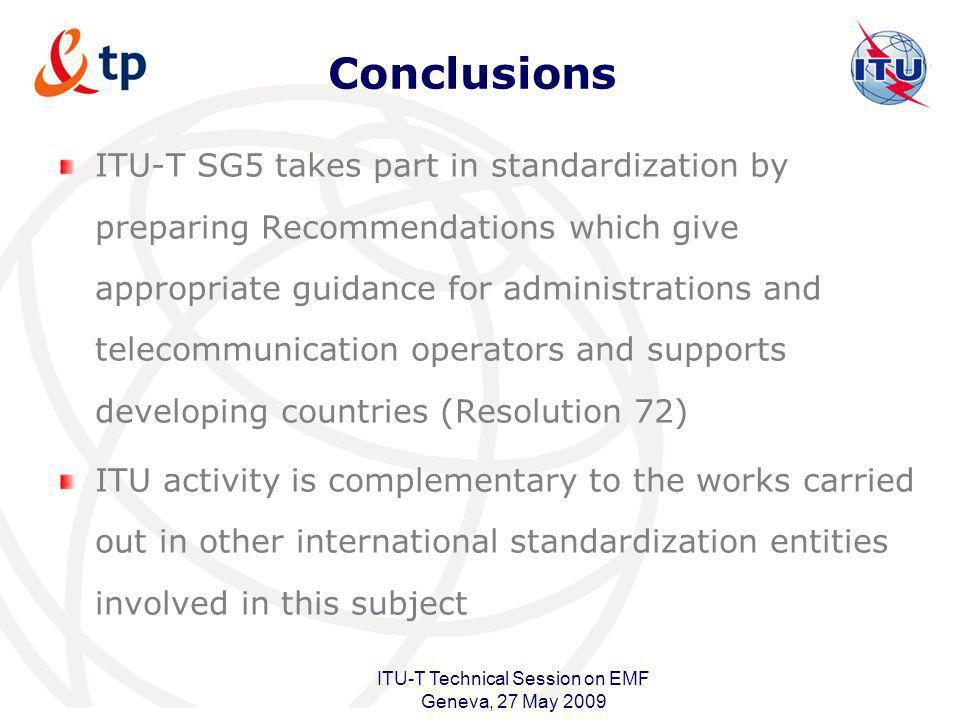 International Telecommunication Union ITU-T Technical Session on EMF Geneva, 27 May 2009 ITU-T SG5 takes part in standardization by preparing Recommen