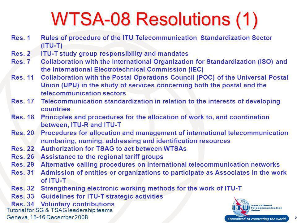 16 Tutorial for SG & TSAG leadership teams Geneva, 15-16 December 2008 ITU-T SG Activities (Res.