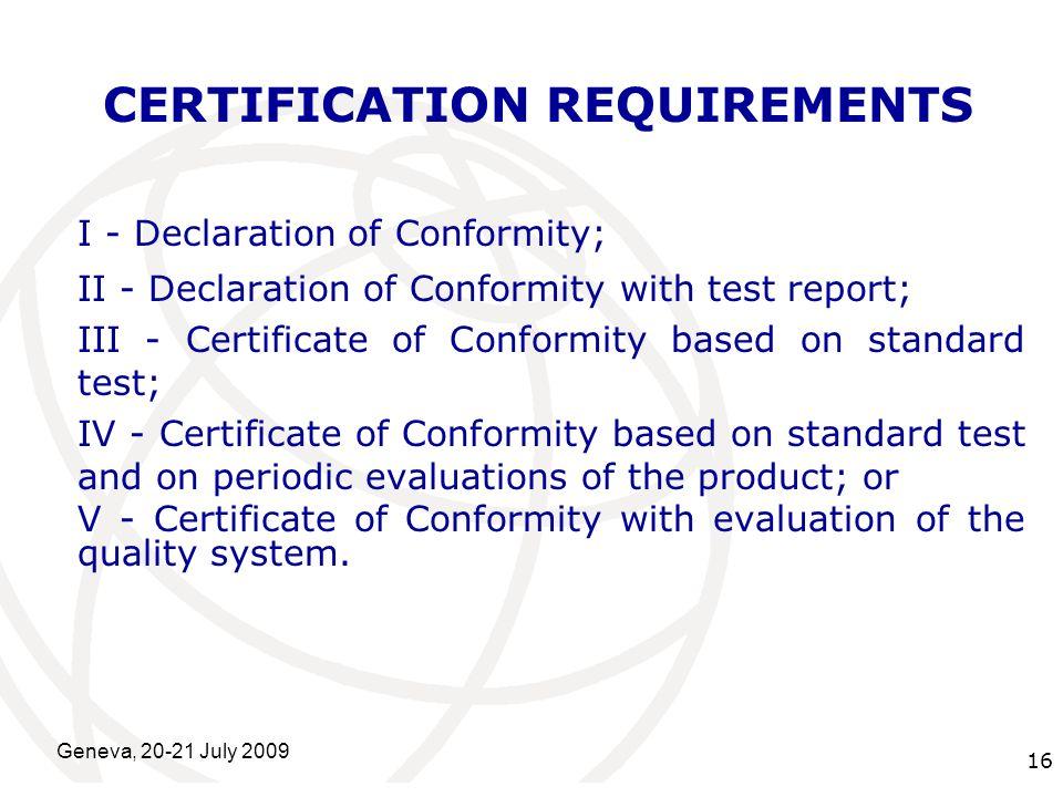 International Telecommunication Union Geneva, 20-21 July 2009 16 CERTIFICATION REQUIREMENTS I - Declaration of Conformity; II - Declaration of Conform