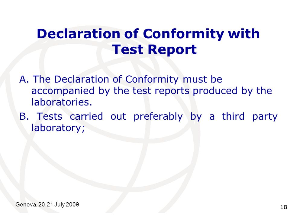 International Telecommunication Union Geneva, 20-21 July 2009 18 Declaration of Conformity with Test Report A. The Declaration of Conformity must be a