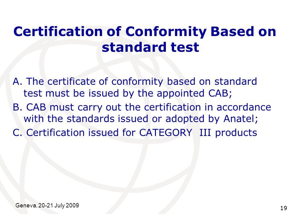 International Telecommunication Union Geneva, 20-21 July 2009 19 Certification of Conformity Based on standard test A.