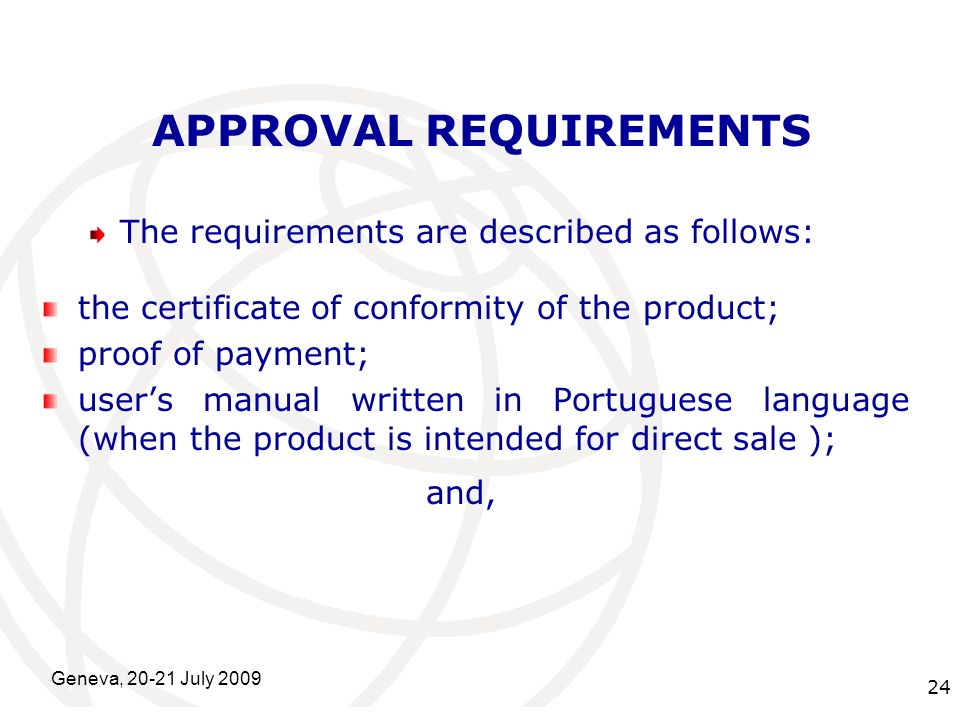 International Telecommunication Union Geneva, 20-21 July 2009 24 APPROVAL REQUIREMENTS The requirements are described as follows: the certificate of c