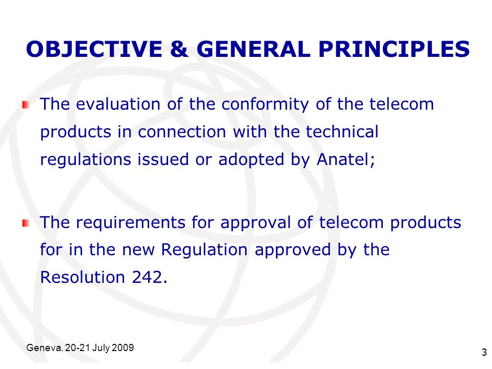 International Telecommunication Union Geneva, 20-21 July 2009 3 OBJECTIVE & GENERAL PRINCIPLES The evaluation of the conformity of the telecom product