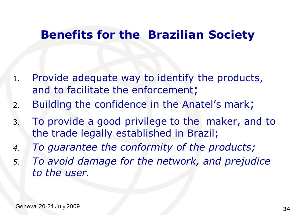 International Telecommunication Union Geneva, 20-21 July 2009 34 Benefits for the Brazilian Society 1. Provide adequate way to identify the products,