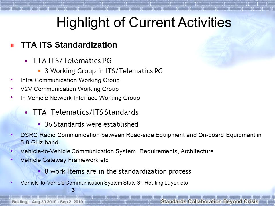 3 TTA ITS Standardization TTA ITS/Telematics PG 3 Working Group in ITS/Telematics PG Infra Communication Working Group V2V Communication Working Group