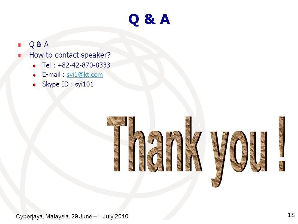 Cyberjaya, Malaysia, 29 June – 1 July 2010 18 Q & A How to contact speaker? Tel : +82-42-870-8333 E-mail : syi1@kt.comsyi1@kt.com Skype ID : syi101