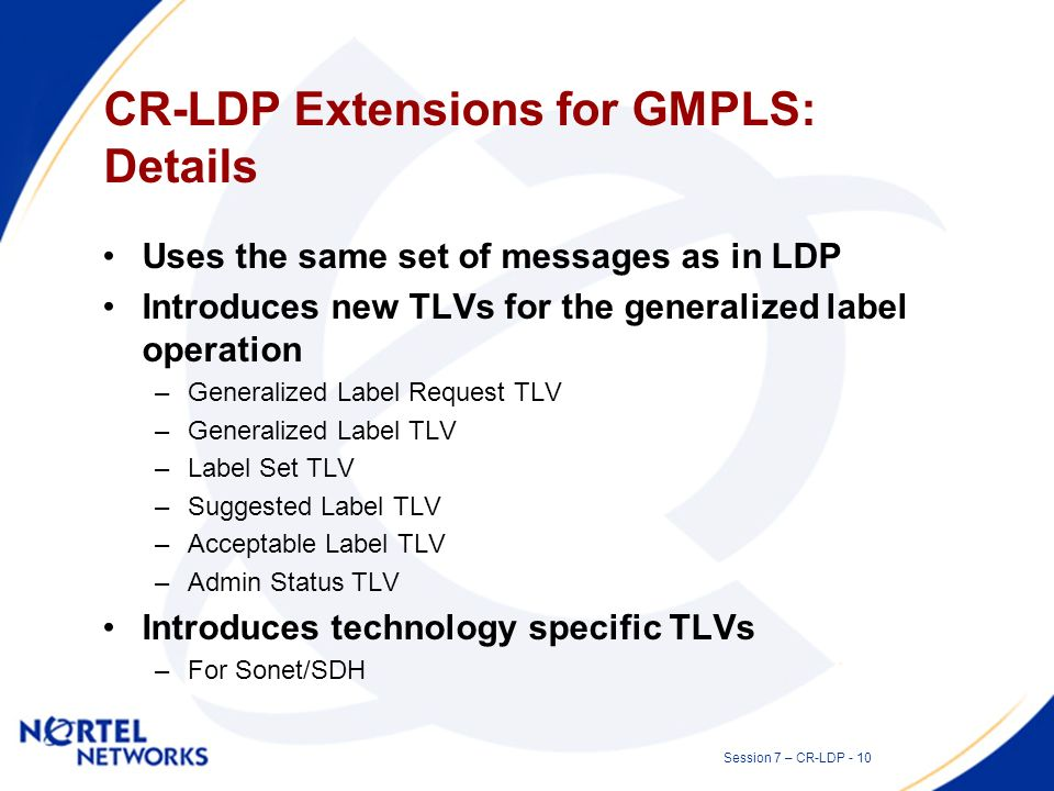 Session 7 – CR-LDP - 9 CR-LDP Extensions for GMPLS: what is GMPLS.