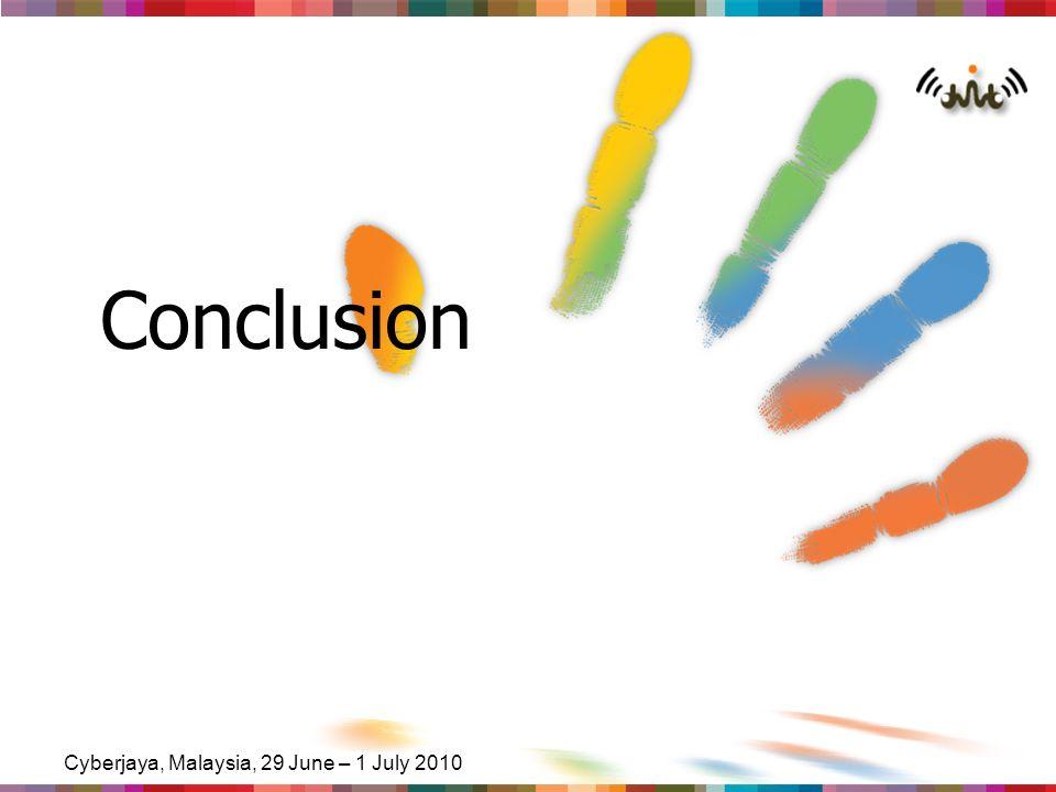 Cyberjaya, Malaysia, 29 June – 1 July 2010 Conclusion