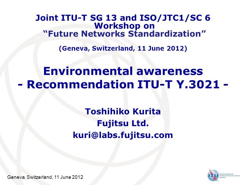 Geneva, Switzerland, 11 June 2012 Environmental awareness - Recommendation ITU-T Y.3021 - Toshihiko Kurita Fujitsu Ltd.