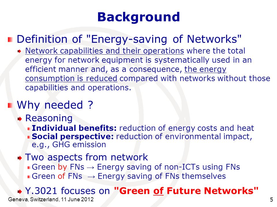 Background Definition of Energy-saving of Networks Network capabilities and their operations where the total energy for network equipment is systematically used in an efficient manner and, as a consequence, the energy consumption is reduced compared with networks without those capabilities and operations.