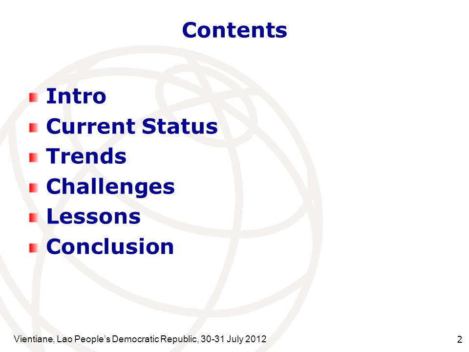 Vientiane, Lao Peoples Democratic Republic, 30-31 July 2012 2 Contents Intro Current Status Trends Challenges Lessons Conclusion
