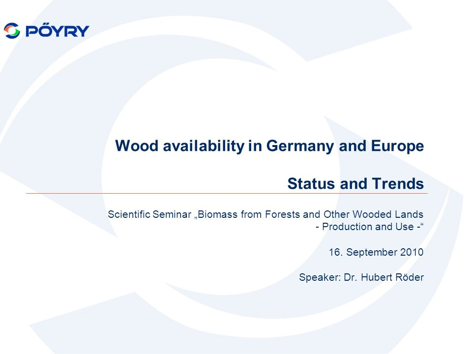 2 Scientific Seminar Biomass from Forests and Other Wooded Lands - Production and Use - TU Dresden, 16.09.2010 Content Pöyry in brief Current availability of wood Conclusions Measures to increase wood availability Recommendations