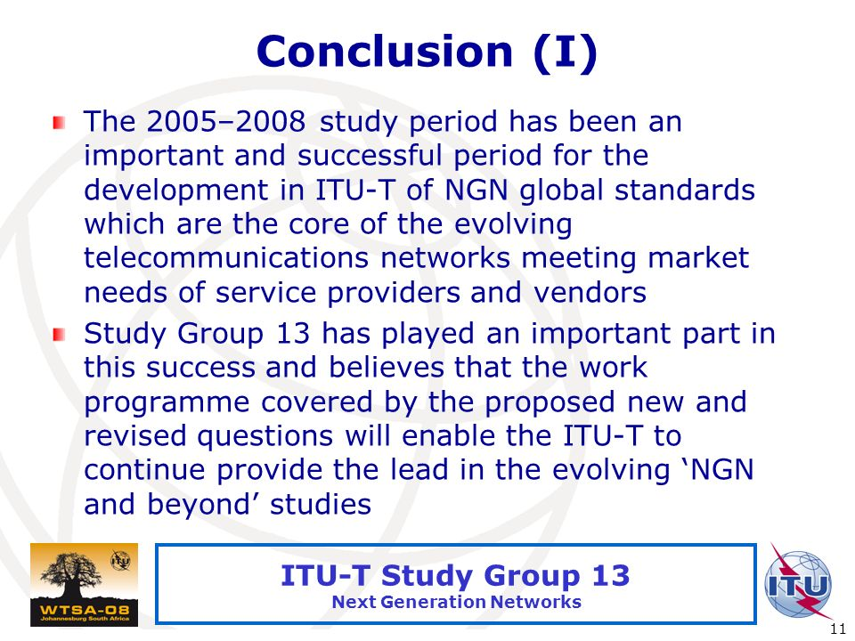 International Telecommunication Union 11 ITU-T Study Group 13 Next Generation Networks Conclusion (I) The 2005–2008 study period has been an important