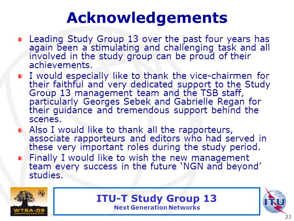 International Telecommunication Union 23 ITU-T Study Group 13 Next Generation Networks Acknowledgements Leading Study Group 13 over the past four year