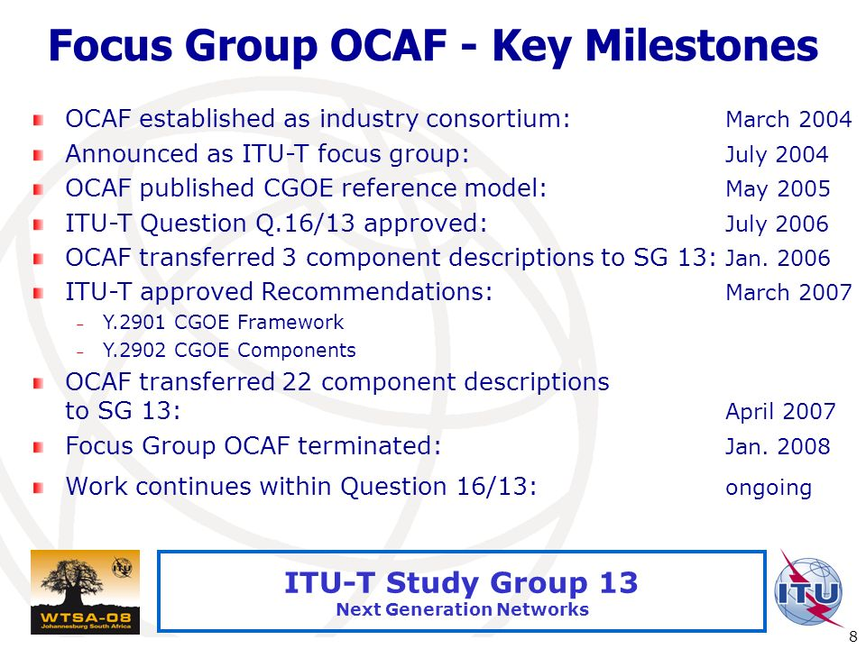 International Telecommunication Union 8 ITU-T Study Group 13 Next Generation Networks Focus Group OCAF - Key Milestones OCAF established as industry c