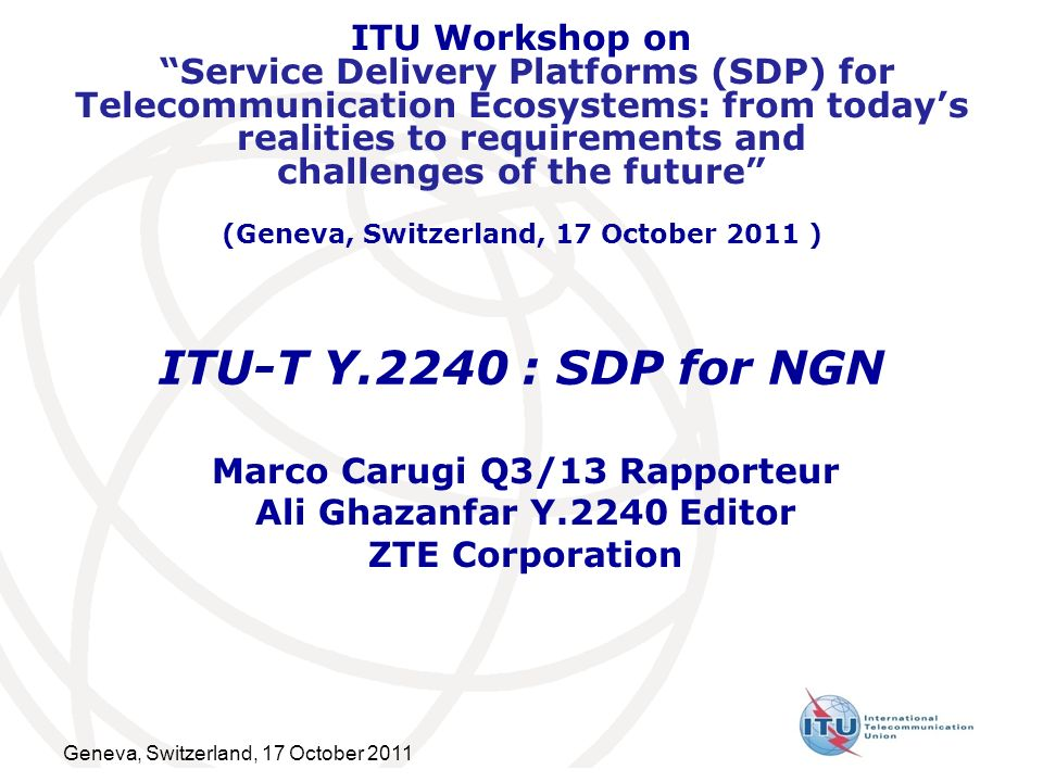 Geneva, Switzerland, 17 October 2011 ITU Workshop on Service Delivery Platforms (SDP) for Telecommunication Ecosystems: from todays realities to requi