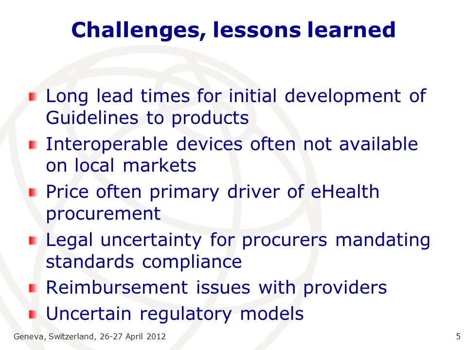 Challenges, lessons learned Long lead times for initial development of Guidelines to products Interoperable devices often not available on local marke