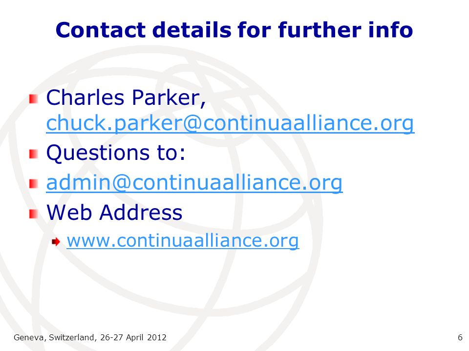 Contact details for further info Charles Parker, chuck.parker@continuaalliance.org chuck.parker@continuaalliance.org Questions to: admin@continuaalliance.org Web Address www.continuaalliance.org Geneva, Switzerland, 26-27 April 20126