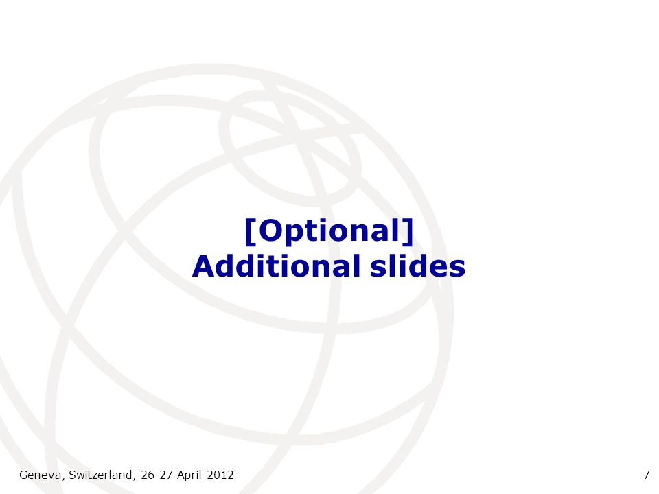 [Optional] Additional slides Geneva, Switzerland, 26-27 April 20127